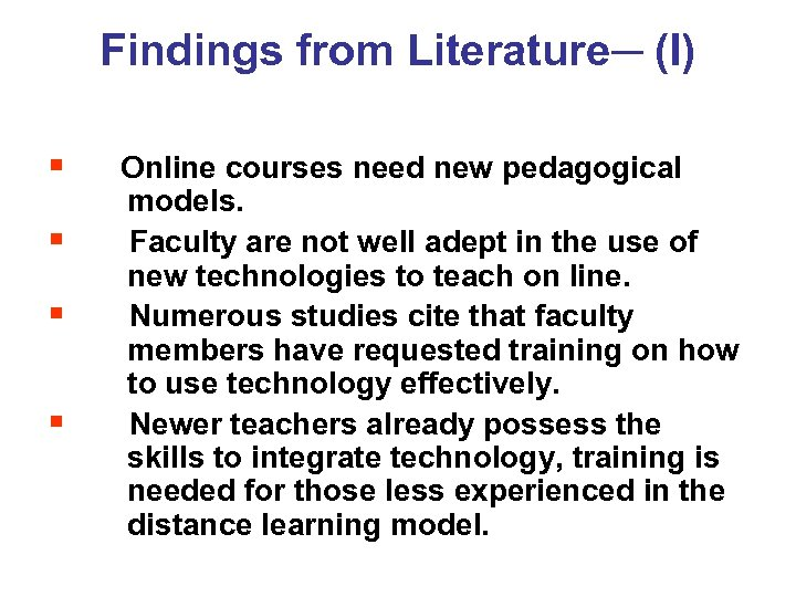 Findings from Literature─ (I) § § Online courses need new pedagogical models. Faculty are