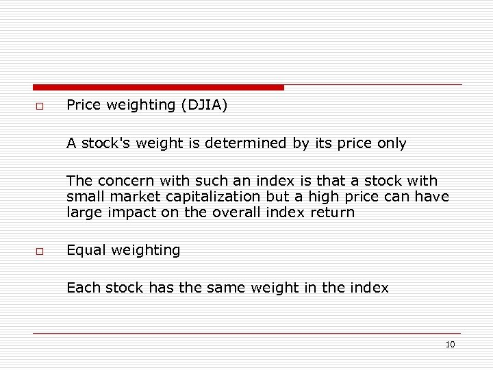 o Price weighting (DJIA) A stock's weight is determined by its price only The