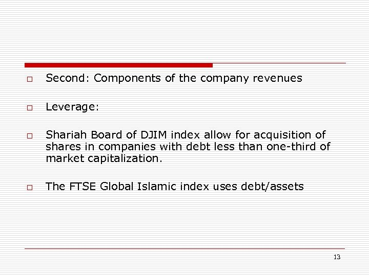 o Second: Components of the company revenues o Leverage: o o Shariah Board of