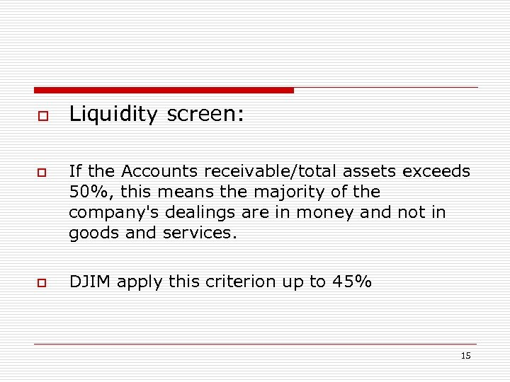 o o o Liquidity screen: If the Accounts receivable/total assets exceeds 50%, this means