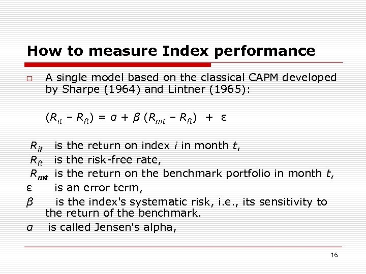 How to measure Index performance o A single model based on the classical CAPM