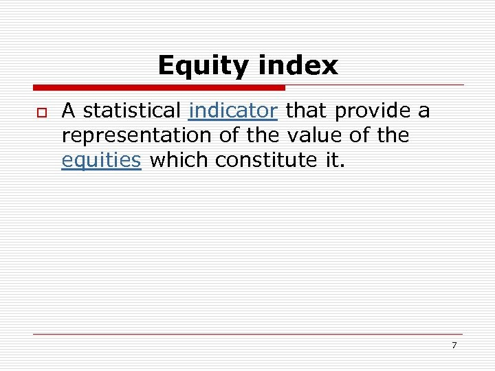 Equity index o A statistical indicator that provide a representation of the value of