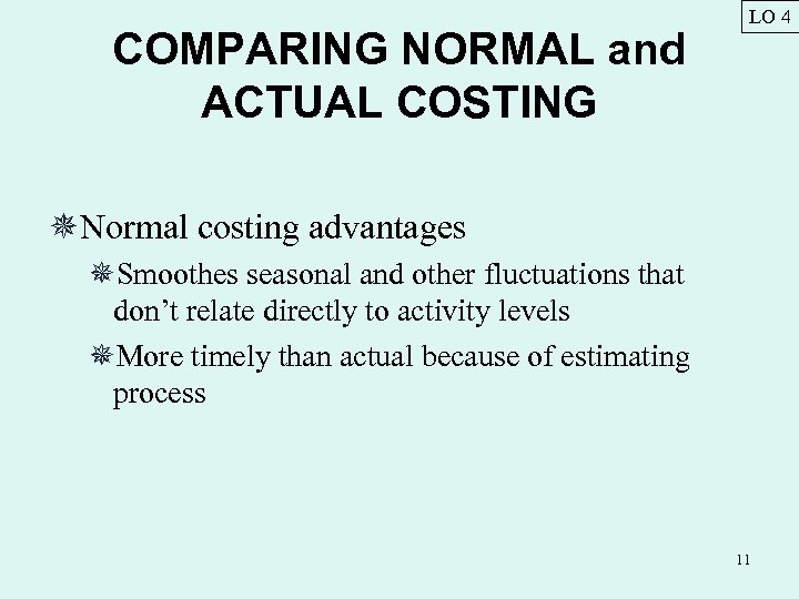 COMPARING NORMAL and ACTUAL COSTING LO 4 ¯Normal costing advantages ¯Smoothes seasonal and other