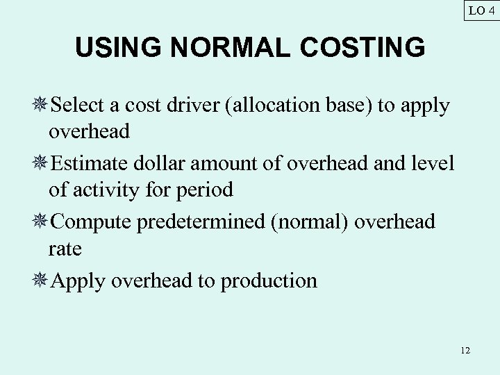 LO 4 USING NORMAL COSTING ¯Select a cost driver (allocation base) to apply overhead