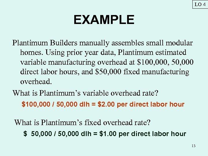 LO 4 EXAMPLE Plantimum Builders manually assembles small modular homes. Using prior year data,