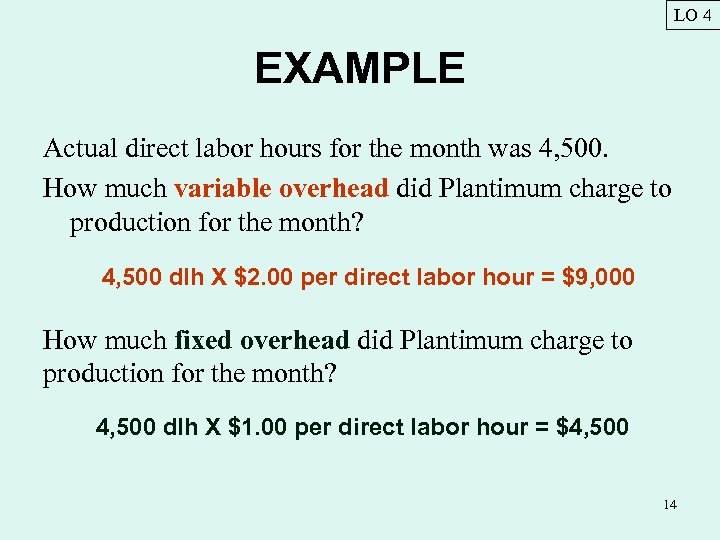 LO 4 EXAMPLE Actual direct labor hours for the month was 4, 500. How