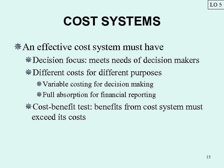 LO 5 COST SYSTEMS ¯An effective cost system must have ¯Decision focus: meets needs
