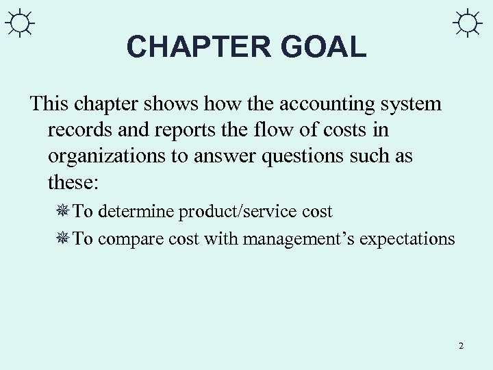 ☼ CHAPTER GOAL ☼ This chapter shows how the accounting system records and reports
