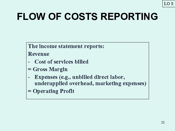 LO 8 FLOW OF COSTS REPORTING The income statement reports: Revenue - Cost of