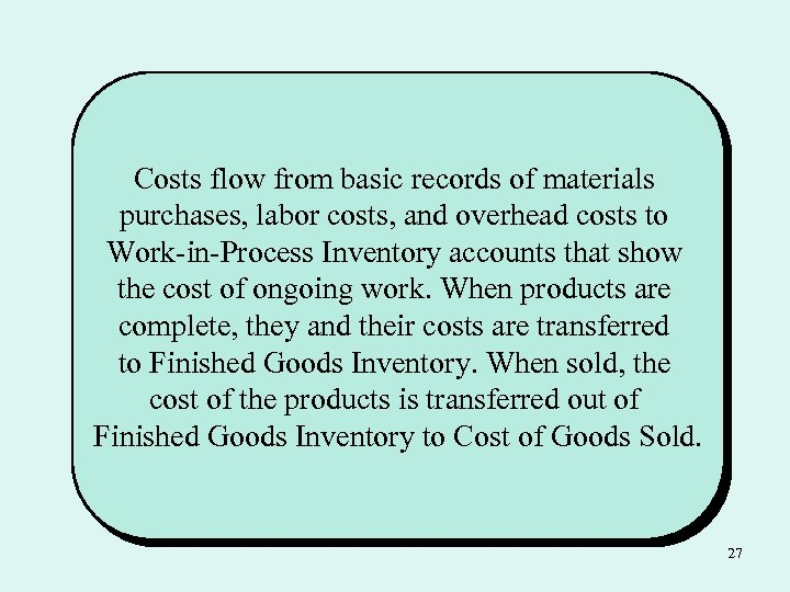 Costs flow from basic records of materials purchases, labor costs, and overhead costs to
