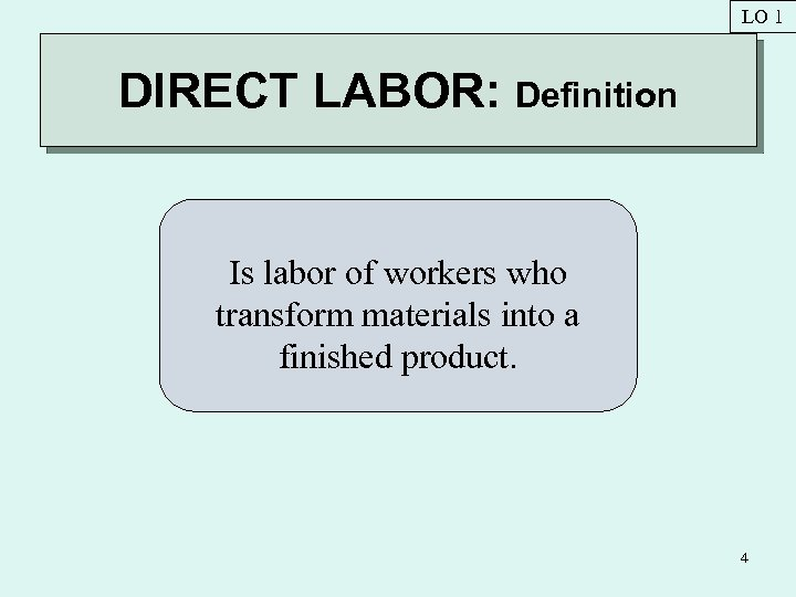 LO 1 DIRECT LABOR: Definition Is labor of workers who transform materials into a