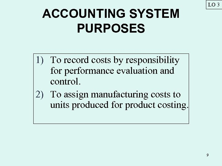 ACCOUNTING SYSTEM PURPOSES LO 3 1) To record costs by responsibility for performance evaluation