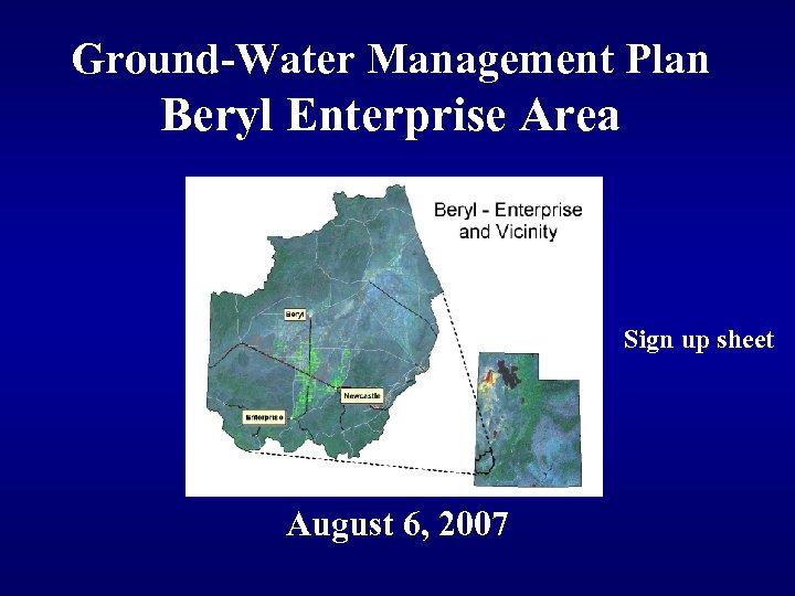 Ground-Water Management Plan Beryl Enterprise Area Sign up sheet August 6, 2007