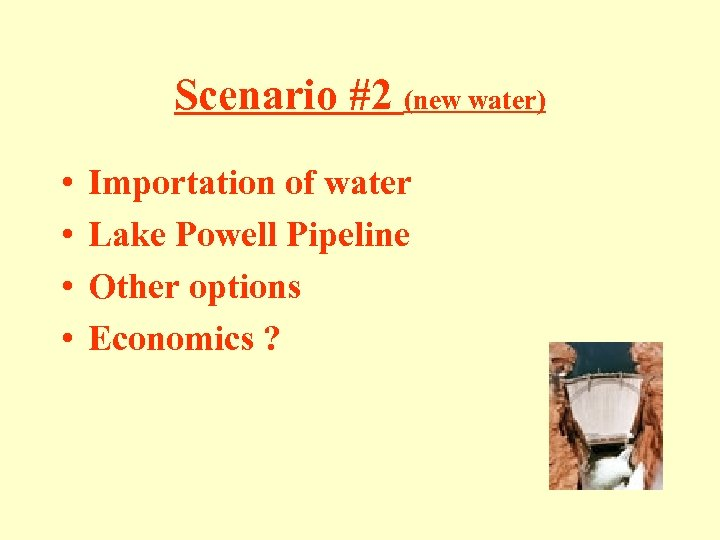 Scenario #2 (new water) • • Importation of water Lake Powell Pipeline Other options