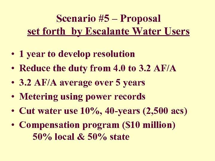 Scenario #5 – Proposal set forth by Escalante Water Users • • • 1