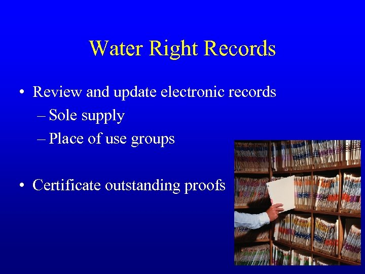 Water Right Records • Review and update electronic records – Sole supply – Place
