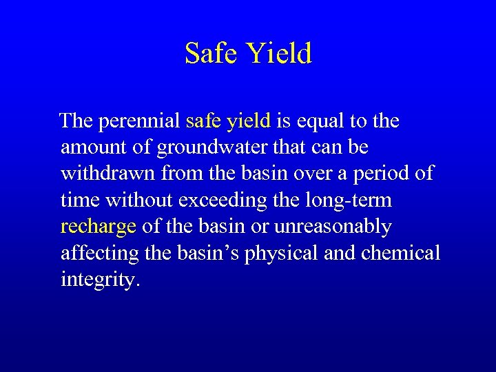 Safe Yield The perennial safe yield is equal to the amount of groundwater that
