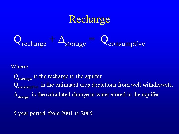 Recharge Qrecharge + Δstorage = Qconsumptive Where: Qrecharge is the recharge to the aquifer