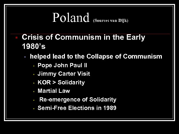Poland (Source: van Dijk) Crisis of Communism in the Early 1980's helped lead to