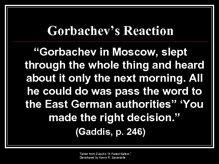 """Gorbachev's Reaction """"Gorbachev in Moscow, slept through the whole thing and heard about it"""