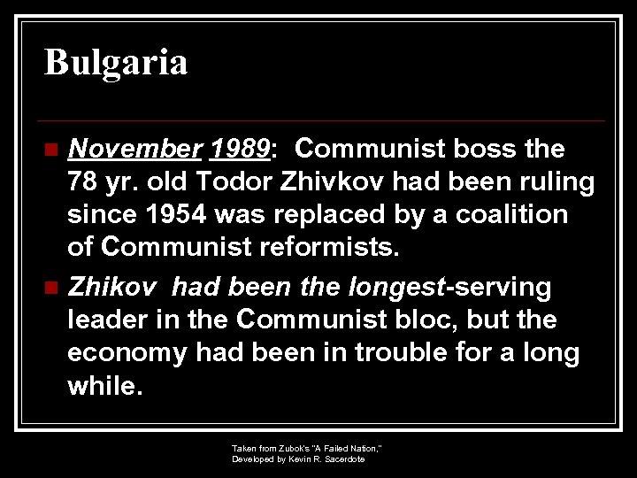 Bulgaria November 1989: Communist boss the 78 yr. old Todor Zhivkov had been ruling