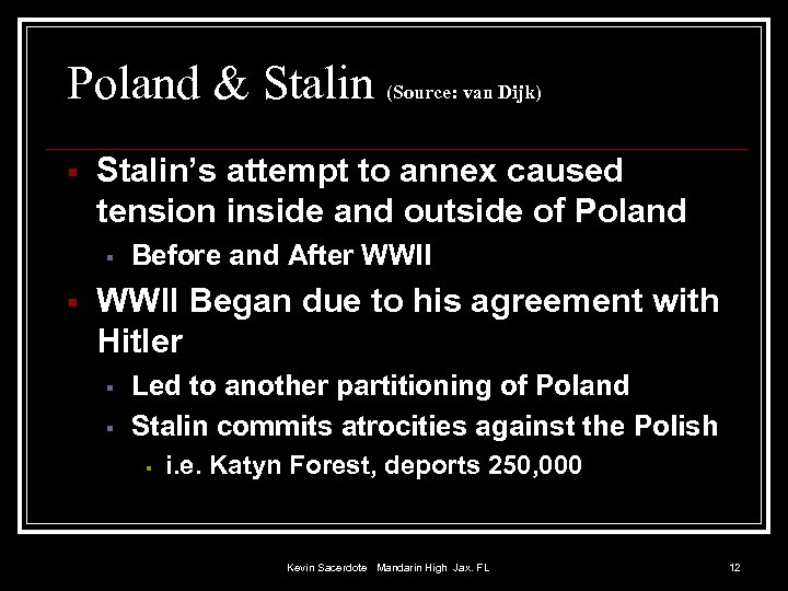 Poland & Stalin (Source: van Dijk) Stalin's attempt to annex caused tension inside and