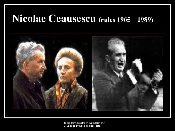 Nicolae Ceausescu (rules 1965 – 1989) Taken from Zubok's