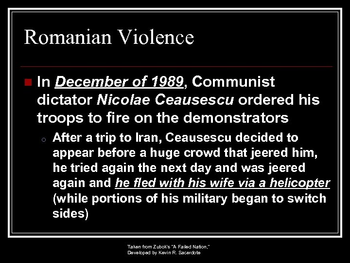 Romanian Violence n In December of 1989, Communist dictator Nicolae Ceausescu ordered his troops