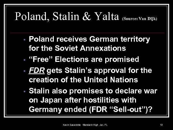 Poland, Stalin & Yalta (Source: Van Dijk) Poland receives German territory for the Soviet