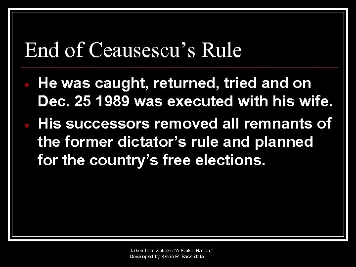End of Ceausescu's Rule He was caught, returned, tried and on Dec. 25 1989