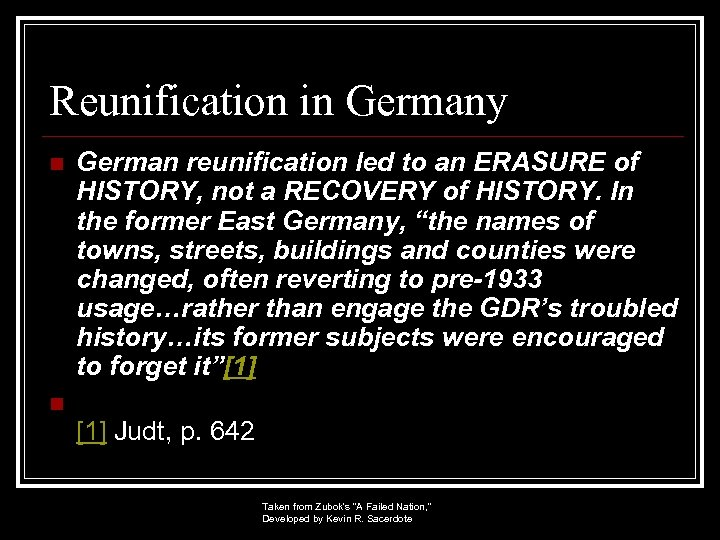 Reunification in Germany n German reunification led to an ERASURE of HISTORY, not a