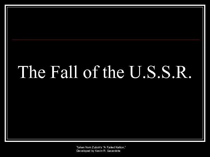The Fall of the U. S. S. R. Taken from Zubok's