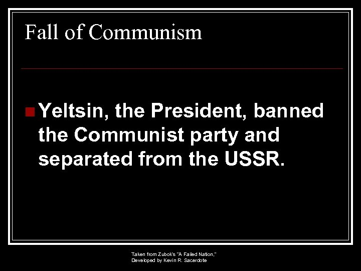 Fall of Communism n Yeltsin, the President, banned the Communist party and separated from