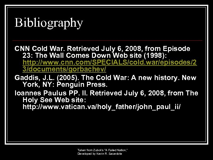 Bibliography CNN Cold War. Retrieved July 6, 2008, from Episode 23: The Wall Comes