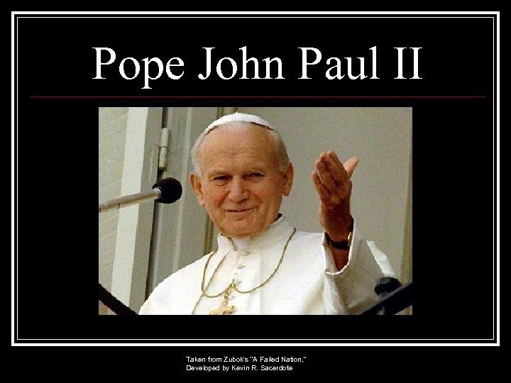 Pope John Paul II Taken from Zubok's