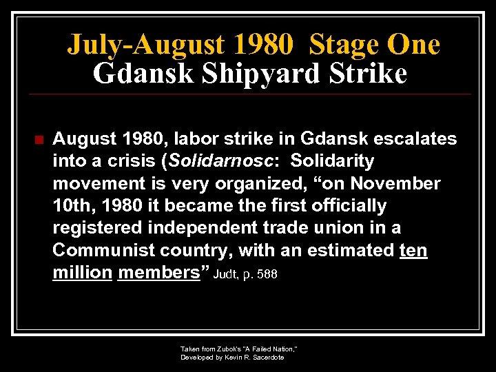 July-August 1980 Stage One Gdansk Shipyard Strike n August 1980, labor strike in Gdansk