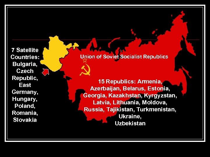 7 Satellite Eastern Countries: Bloc Bulgaria, Czech Republic, East Germany, Hungary, Poland, Romania, Slovakia
