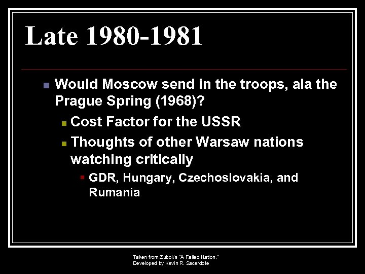 Late 1980 -1981 n Would Moscow send in the troops, ala the Prague Spring