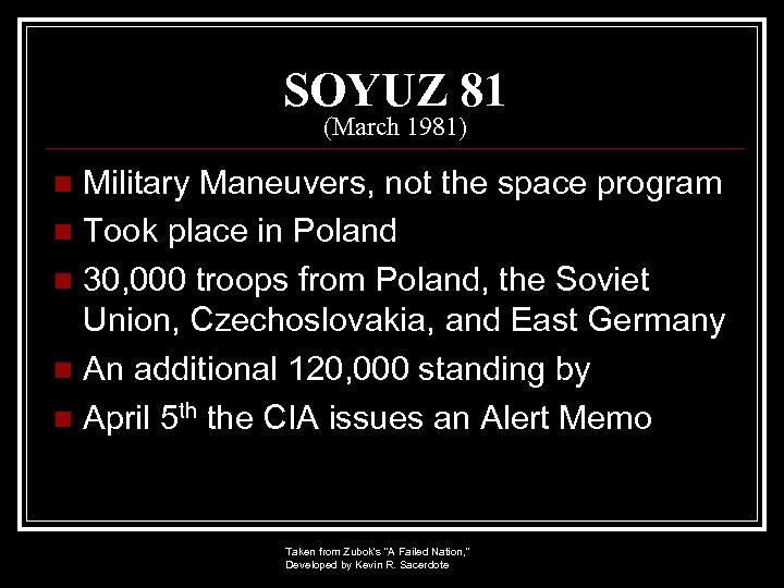 SOYUZ 81 (March 1981) Military Maneuvers, not the space program n Took place in