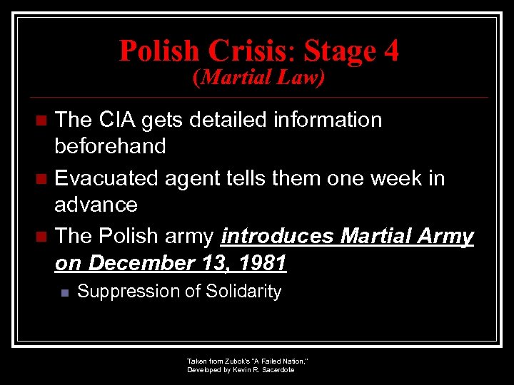 Polish Crisis: Stage 4 (Martial Law) The CIA gets detailed information beforehand n Evacuated