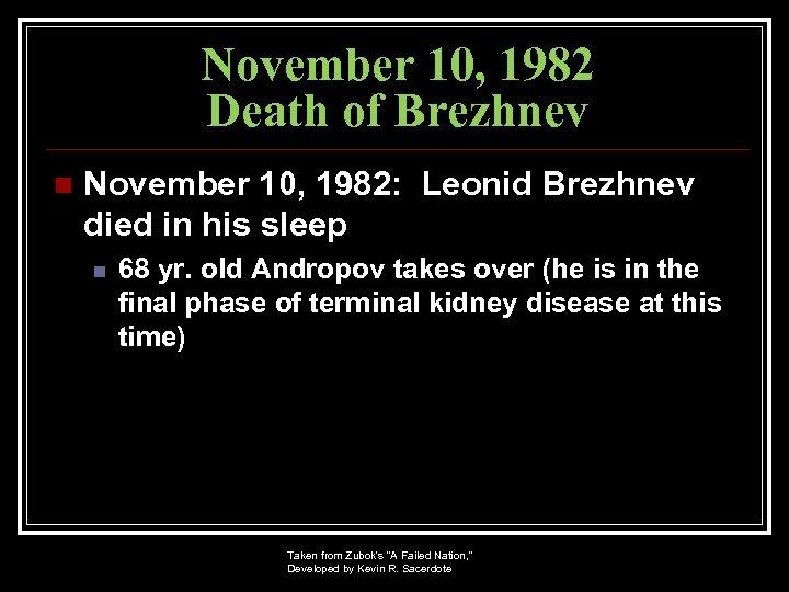 November 10, 1982 Death of Brezhnev n November 10, 1982: Leonid Brezhnev died in