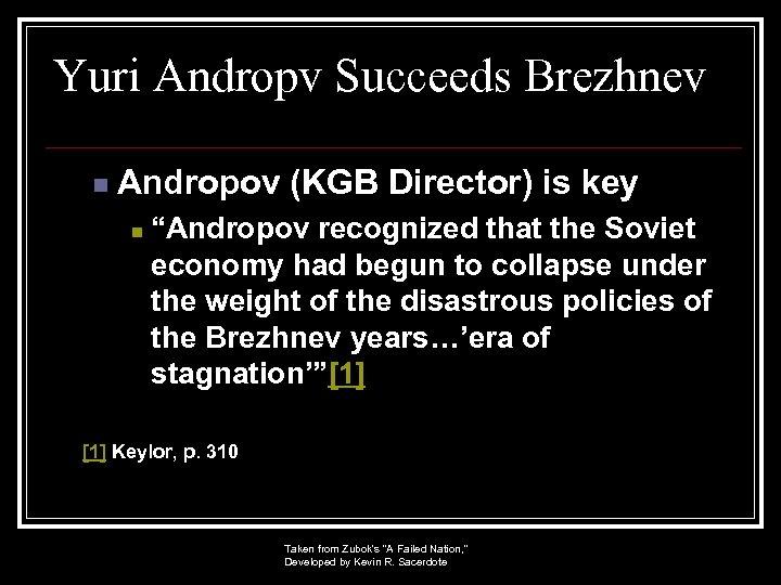 "Yuri Andropv Succeeds Brezhnev n Andropov (KGB Director) is key n ""Andropov recognized that"