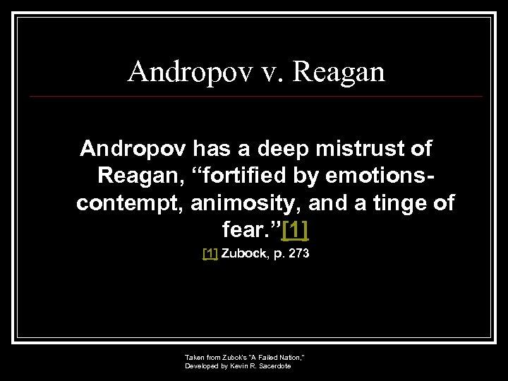 "Andropov v. Reagan Andropov has a deep mistrust of Reagan, ""fortified by emotionscontempt, animosity,"