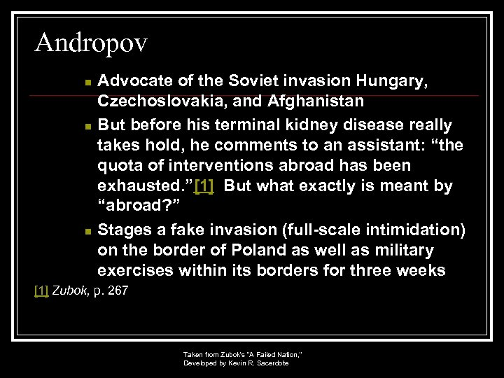 Andropov n n n Advocate of the Soviet invasion Hungary, Czechoslovakia, and Afghanistan But