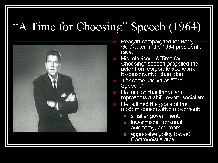 """""""A Time for Choosing"""" Speech (1964) n n n Reagan campaigned for Barry Goldwater"""