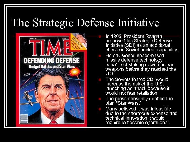 The Strategic Defense Initiative n n n In 1983, President Reagan proposed his Strategic