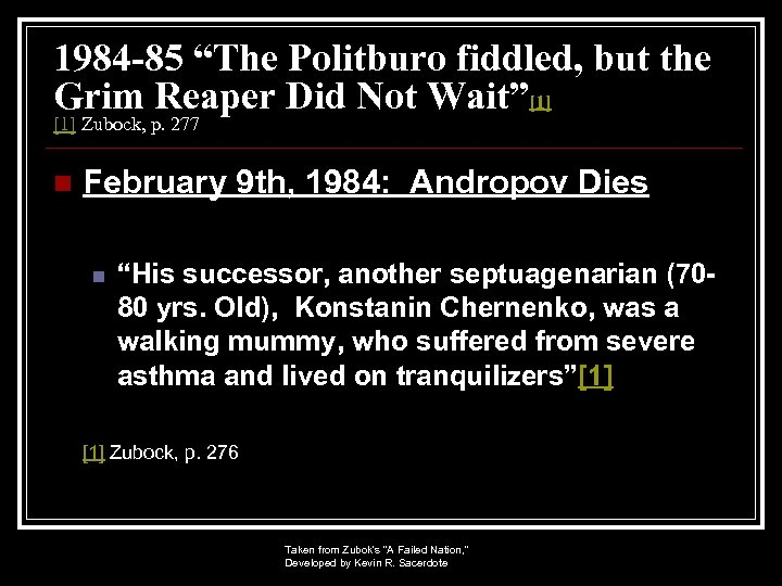 """1984 -85 """"The Politburo fiddled, but the Grim Reaper Did Not Wait""""[1] Zubock, p."""
