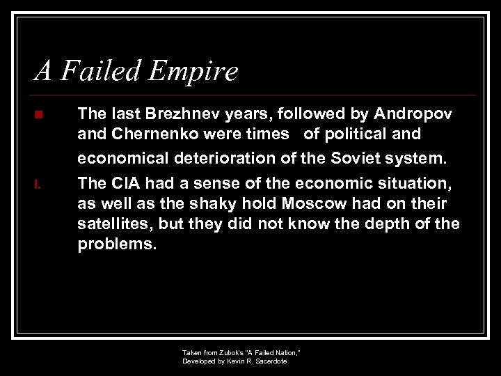 A Failed Empire n The last Brezhnev years, followed by Andropov and Chernenko were