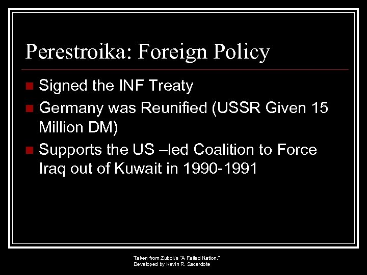 Perestroika: Foreign Policy Signed the INF Treaty n Germany was Reunified (USSR Given 15