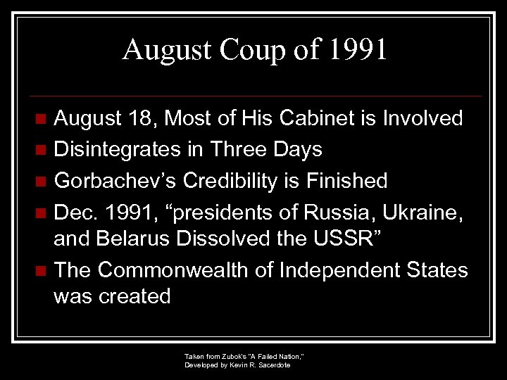 August Coup of 1991 August 18, Most of His Cabinet is Involved n Disintegrates